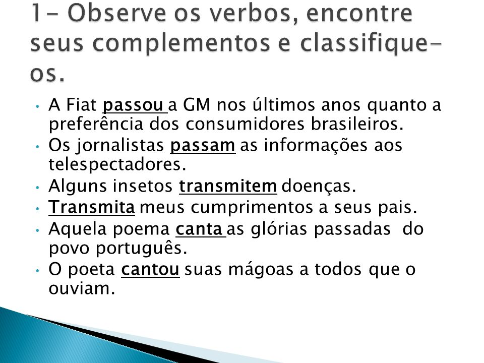 1- Observe os verbos, encontre seus complementos e classifique-os.