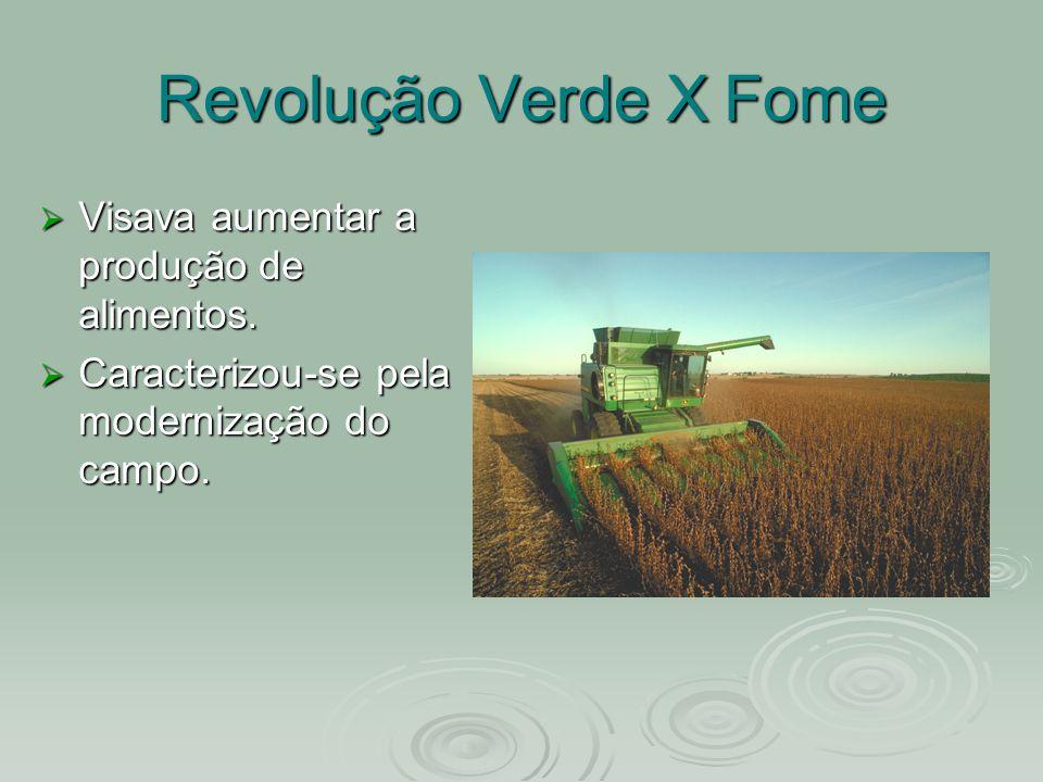 Revolução Verde X Fome Visava aumentar a produção de alimentos.