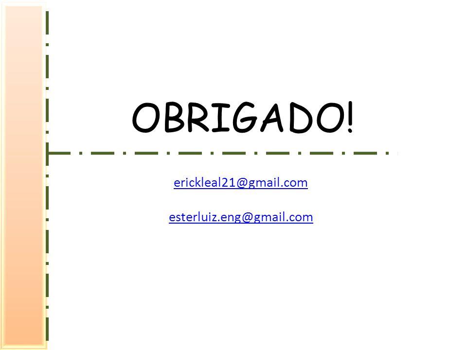 OBRIGADO! erickleal21@gmail.com esterluiz.eng@gmail.com