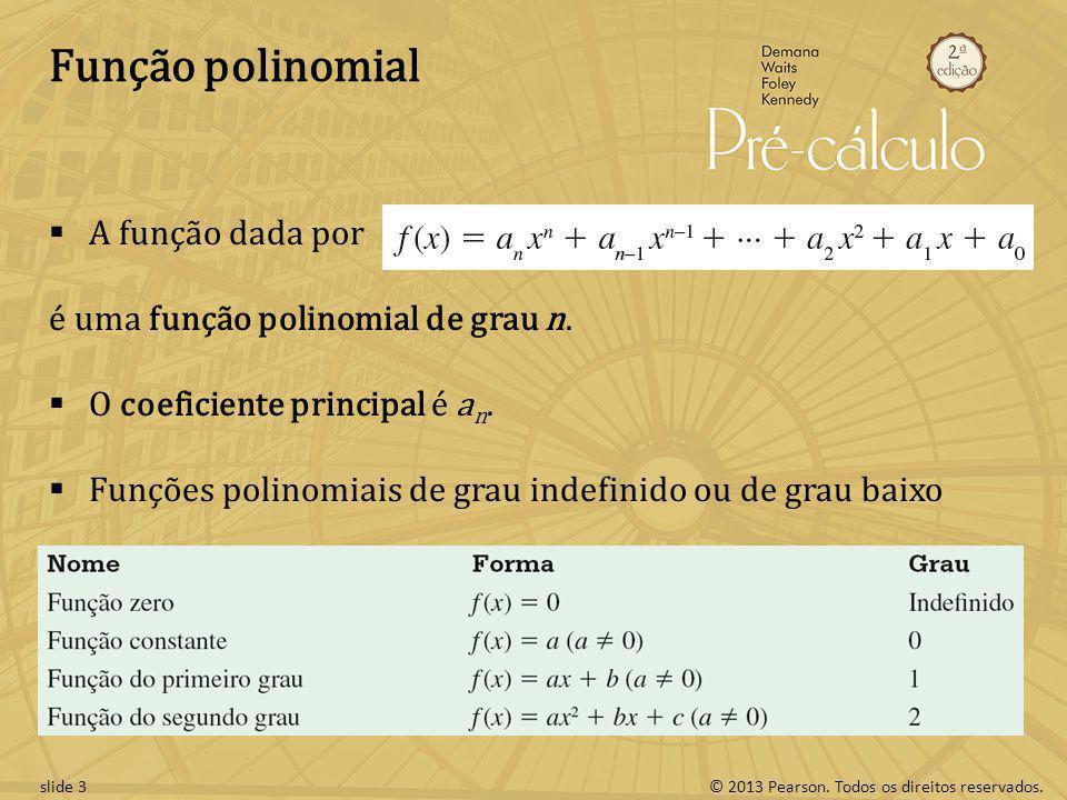 Função polinomial A função dada por é uma função polinomial de grau n.