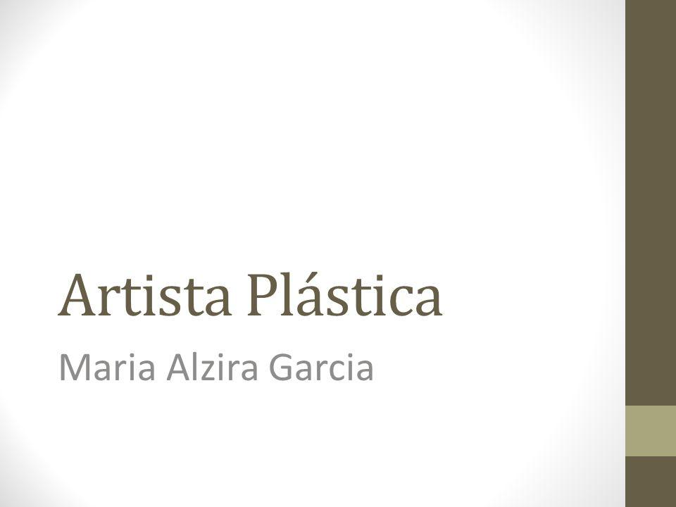 Artista Plástica Maria Alzira Garcia