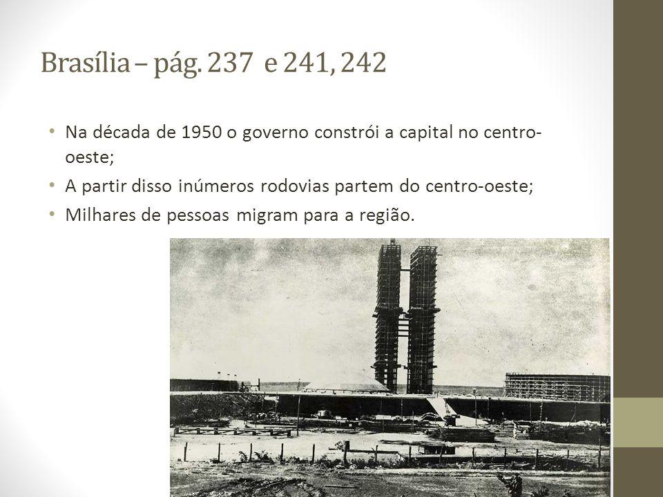 Brasília – pág. 237 e 241, 242 Na década de 1950 o governo constrói a capital no centro-oeste;