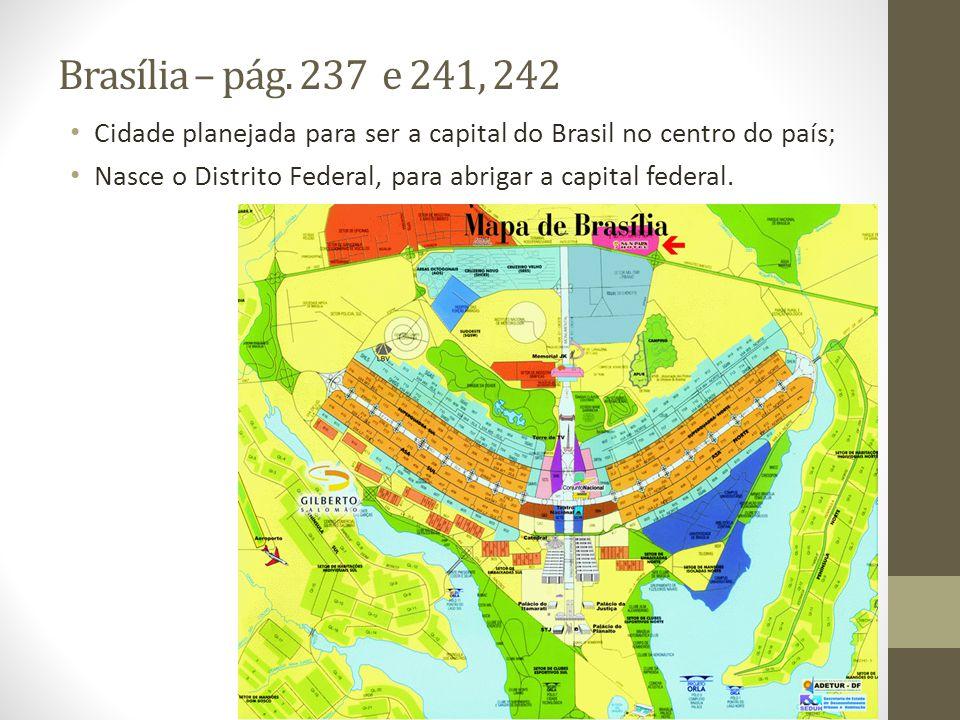 Brasília – pág. 237 e 241, 242 Cidade planejada para ser a capital do Brasil no centro do país;