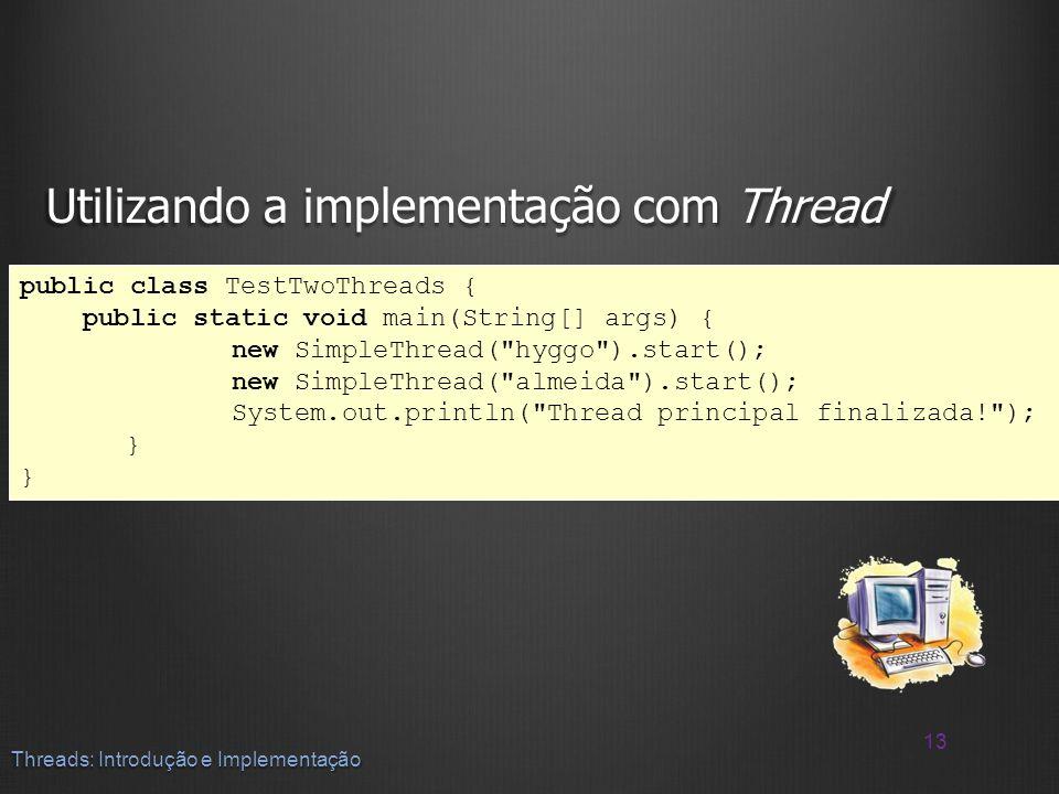 Utilizando a implementação com Thread