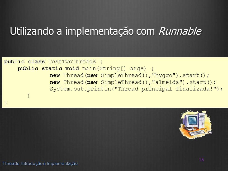 Utilizando a implementação com Runnable