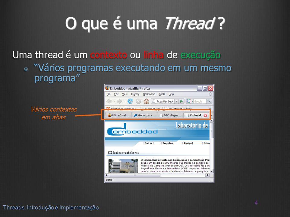 O que é uma Thread Uma thread é um contexto ou linha de execução