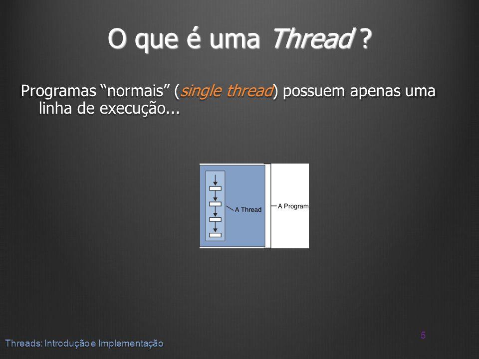 O que é uma Thread . Programas normais (single thread) possuem apenas uma linha de execução...
