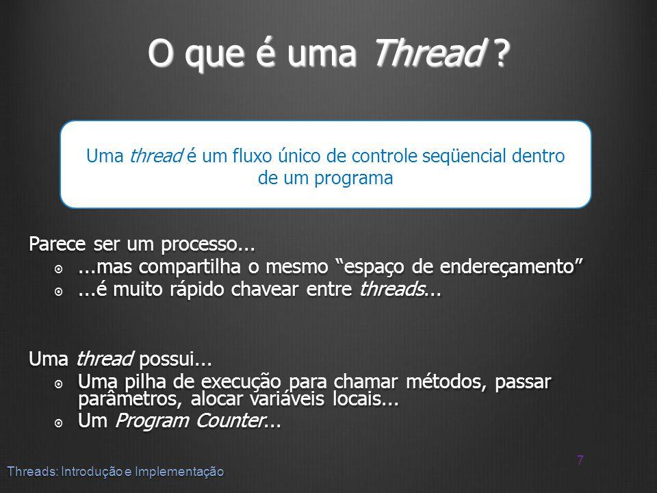 O que é uma Thread Parece ser um processo...