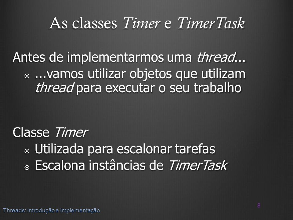 As classes Timer e TimerTask
