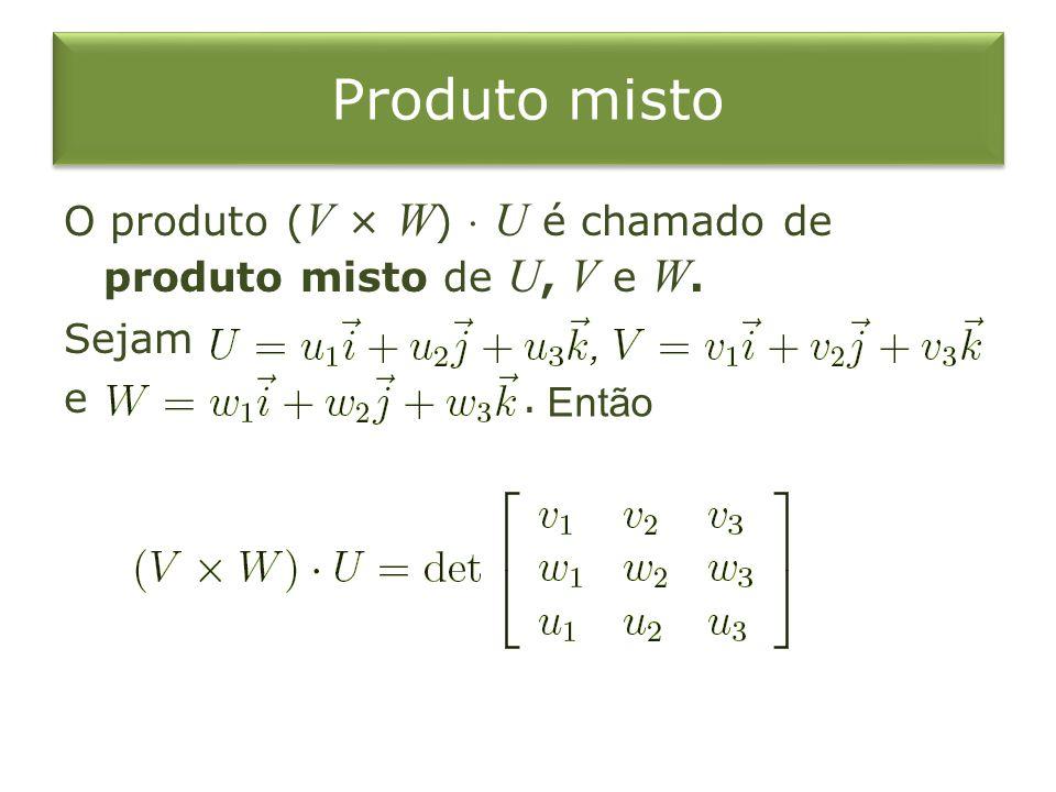Produto misto O produto (V × W) ⋅ U é chamado de produto misto de U, V e W. Sejam e . Então