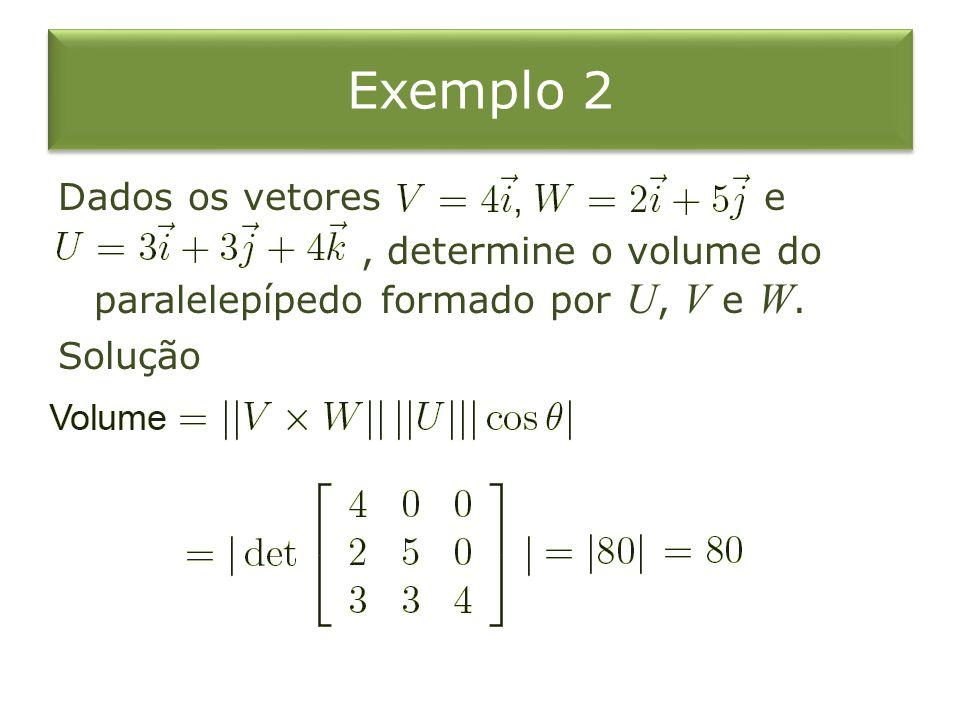 Exemplo 2 Dados os vetores e , determine o volume do paralelepípedo formado por U, V e W. Solução
