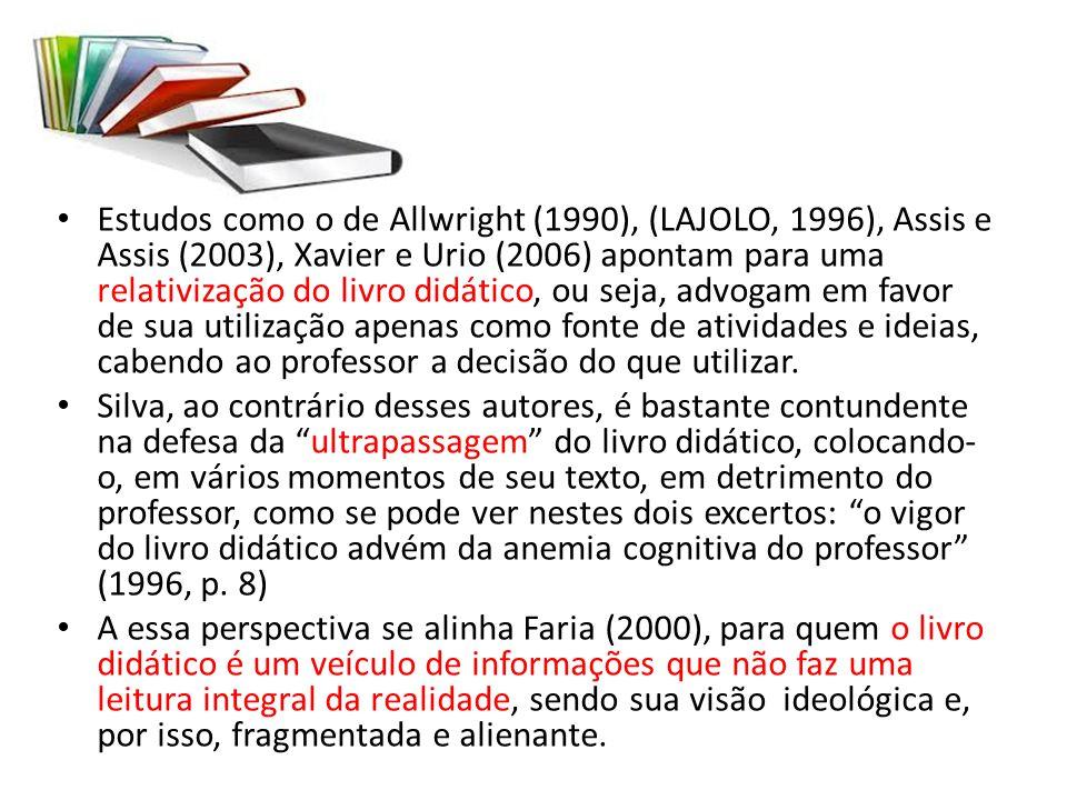 Estudos como o de Allwright (1990), (LAJOLO, 1996), Assis e Assis (2003), Xavier e Urio (2006) apontam para uma relativização do livro didático, ou seja, advogam em favor de sua utilização apenas como fonte de atividades e ideias, cabendo ao professor a decisão do que utilizar.