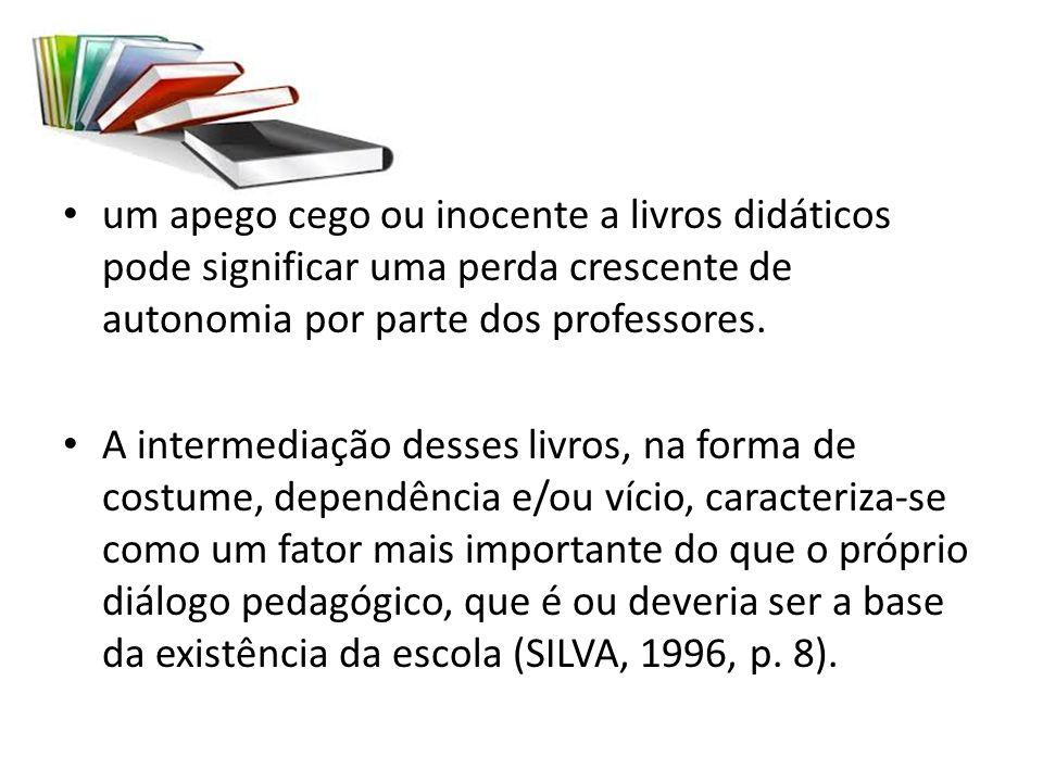 um apego cego ou inocente a livros didáticos pode significar uma perda crescente de autonomia por parte dos professores.