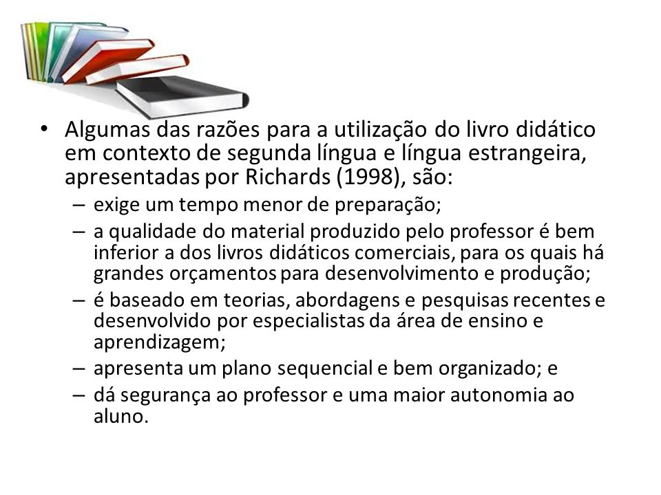 Algumas das razões para a utilização do livro didático em contexto de segunda língua e língua estrangeira, apresentadas por Richards (1998), são:
