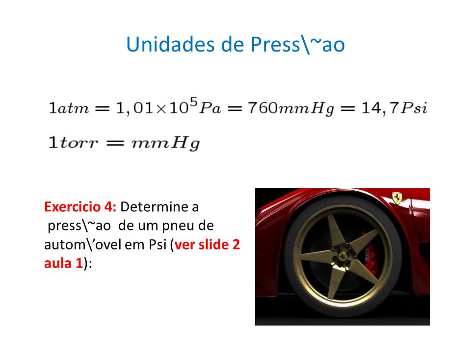 Unidades de Press\~ao Exercicio 4: Determine a press\~ao de um pneu de