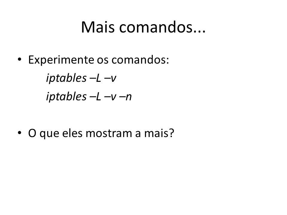 Mais comandos... Experimente os comandos: iptables –L –v