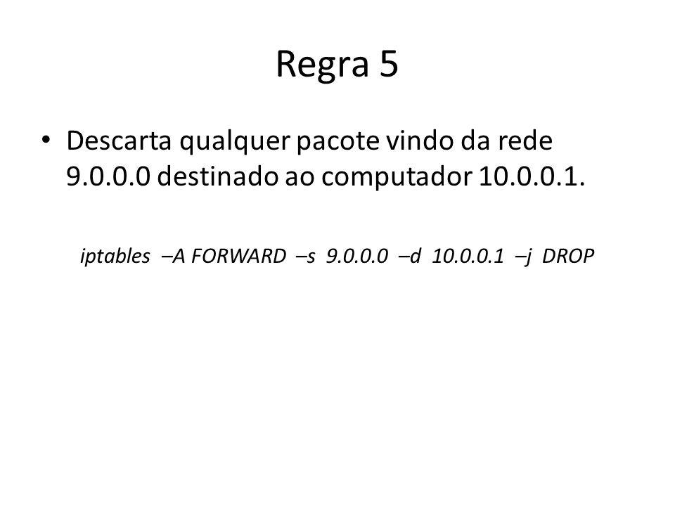 iptables –A FORWARD –s 9.0.0.0 –d 10.0.0.1 –j DROP