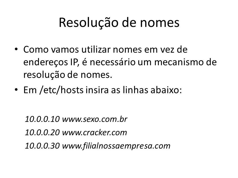 Resolução de nomes Como vamos utilizar nomes em vez de endereços IP, é necessário um mecanismo de resolução de nomes.