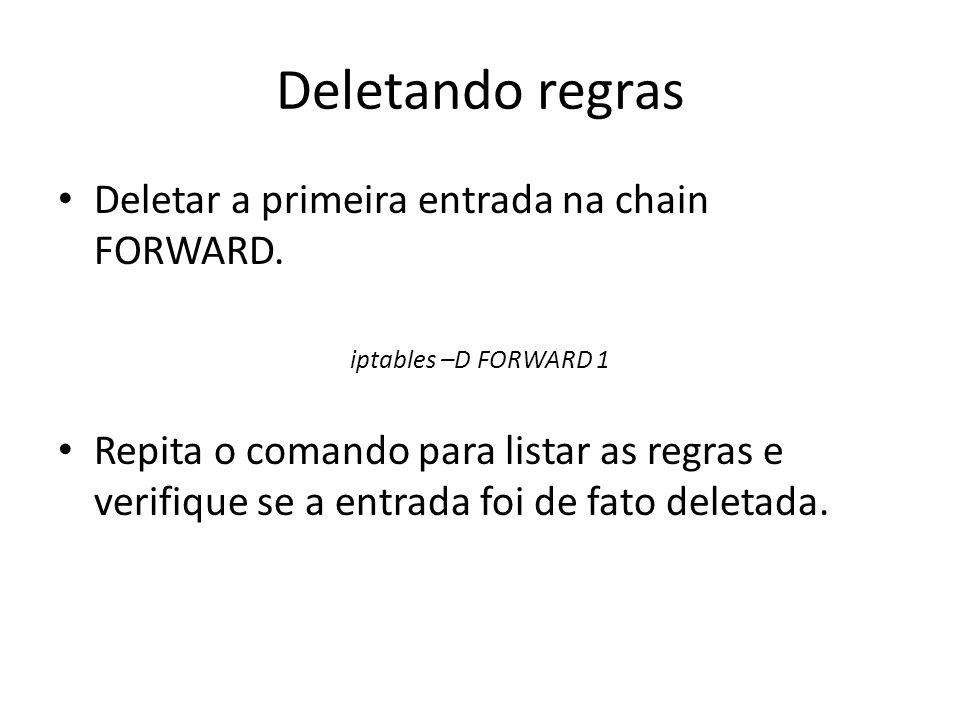 Deletando regras Deletar a primeira entrada na chain FORWARD.