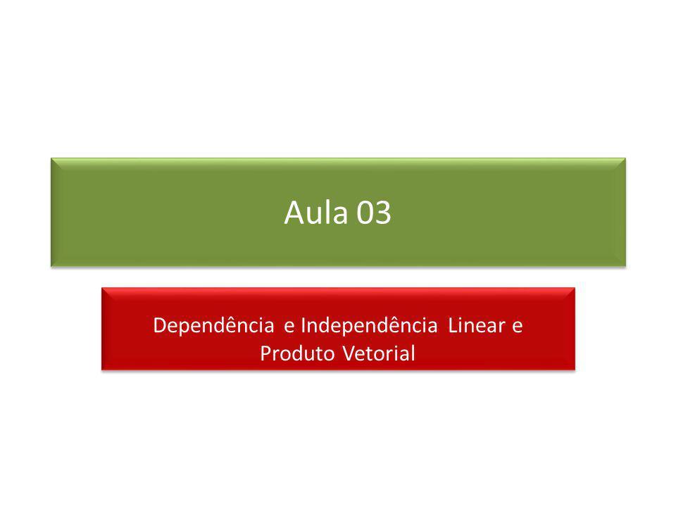 Dependência e Independência Linear e Produto Vetorial