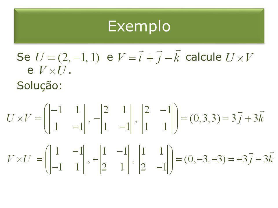Exemplo Se e calcule e . Solução: