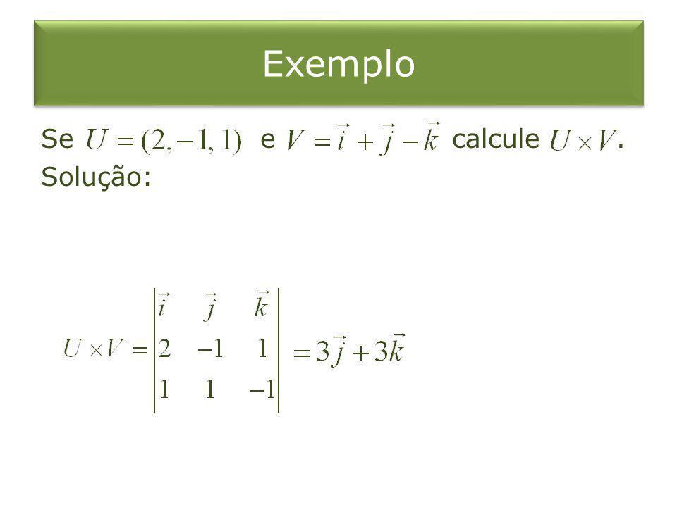 Exemplo Se e calcule . Solução: