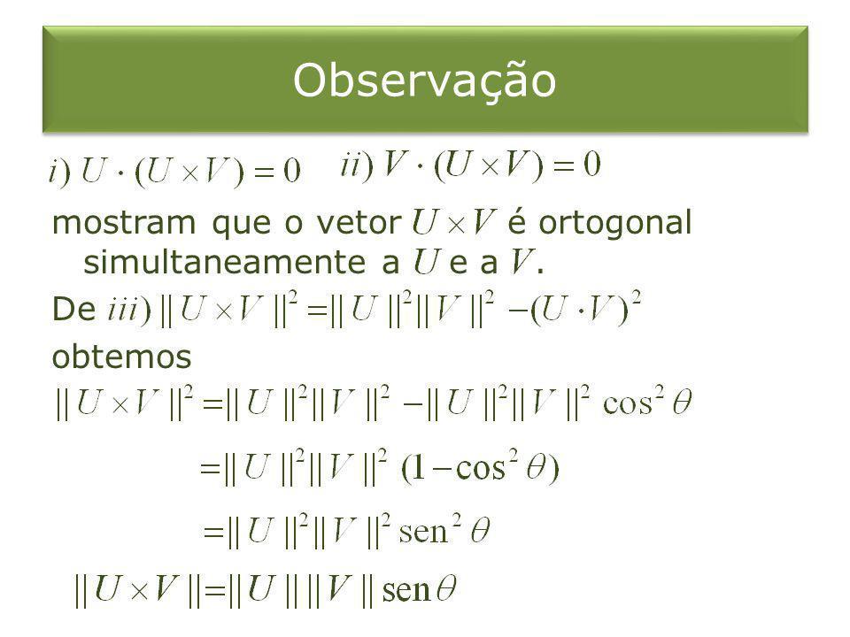 Observação mostram que o vetor é ortogonal simultaneamente a e a . De obtemos