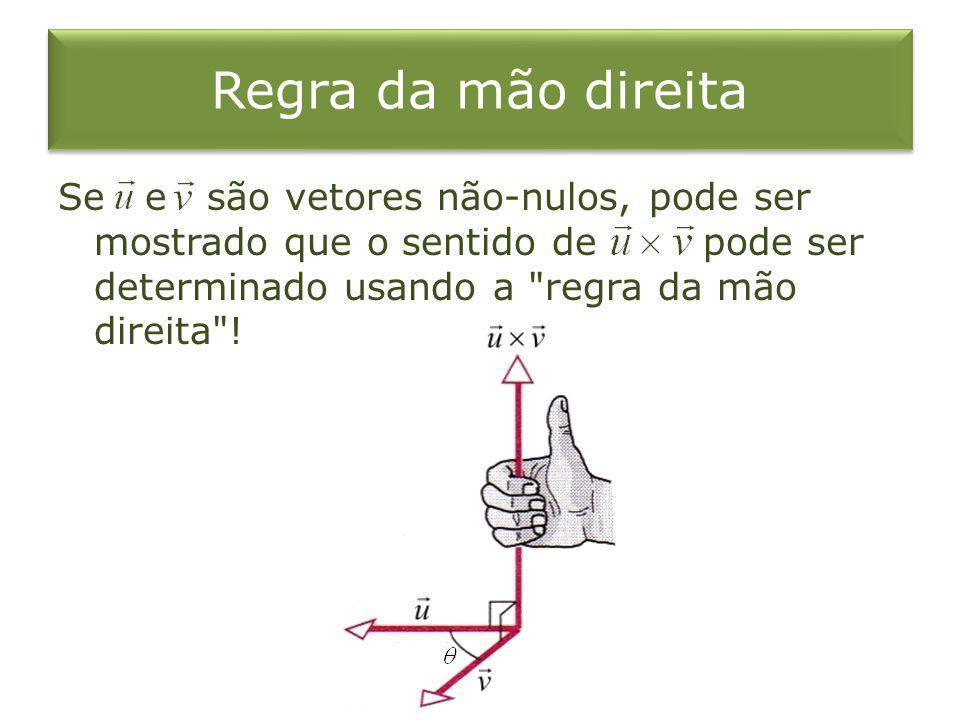 Regra da mão direita Se e são vetores não-nulos, pode ser mostrado que o sentido de pode ser determinado usando a regra da mão direita !