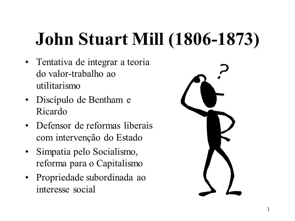John Stuart Mill (1806-1873) Tentativa de integrar a teoria do valor-trabalho ao utilitarismo. Discípulo de Bentham e Ricardo.