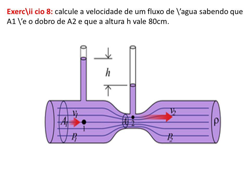 Exerc\ii cio 8: calcule a velocidade de um fluxo de \'agua sabendo que