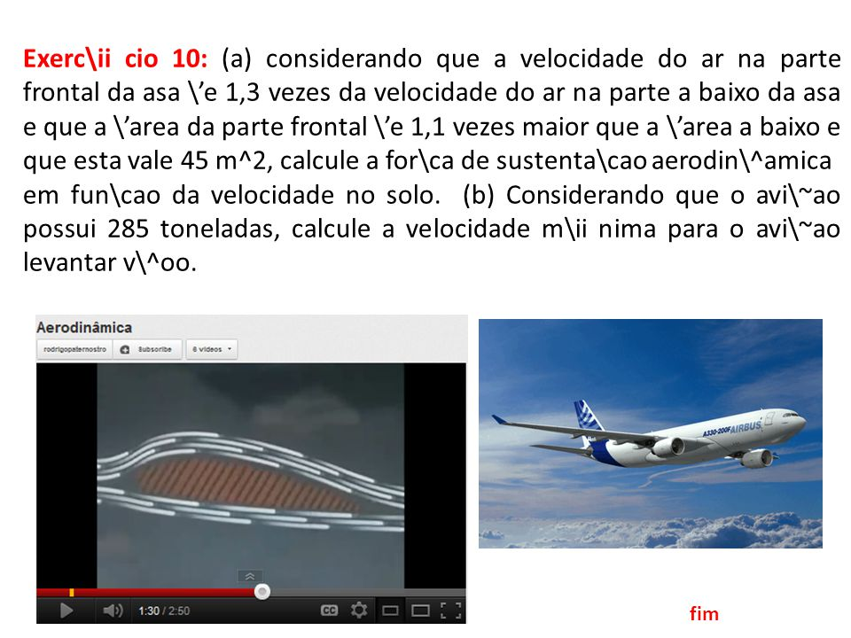 Exerc\ii cio 10: (a) considerando que a velocidade do ar na parte frontal da asa \'e 1,3 vezes da velocidade do ar na parte a baixo da asa e que a \'area da parte frontal \'e 1,1 vezes maior que a \'area a baixo e que esta vale 45 m^2, calcule a for\ca de sustenta\cao aerodin\^amica