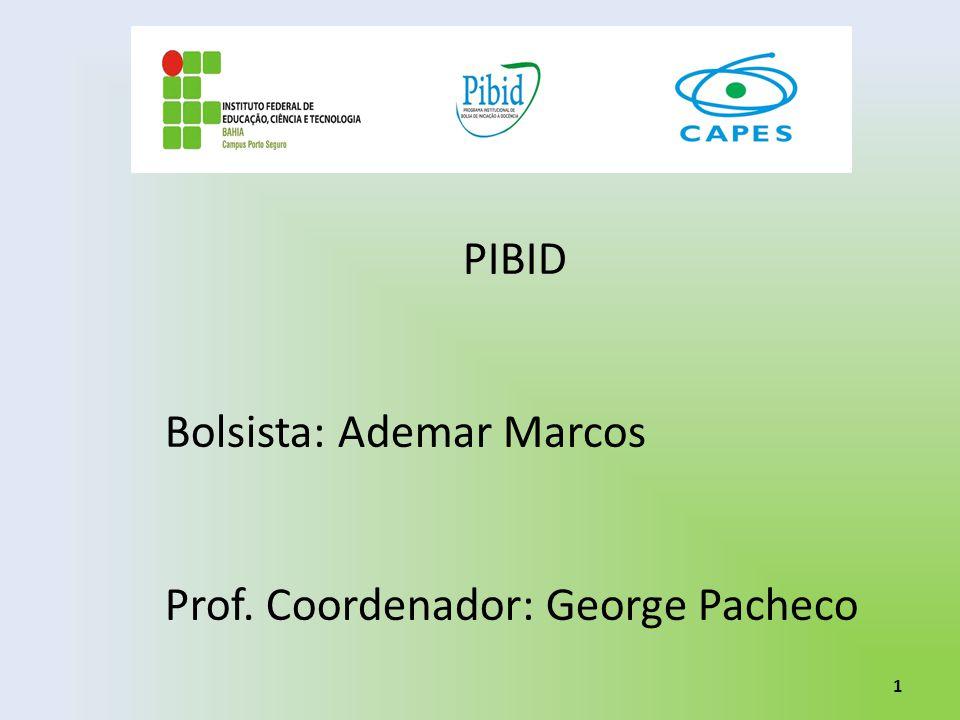 PIBID Bolsista: Ademar Marcos Prof. Coordenador: George Pacheco