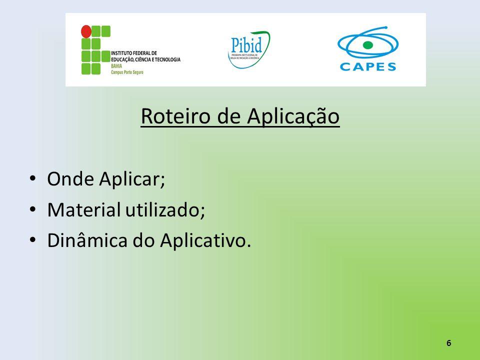 Roteiro de Aplicação Onde Aplicar; Material utilizado;