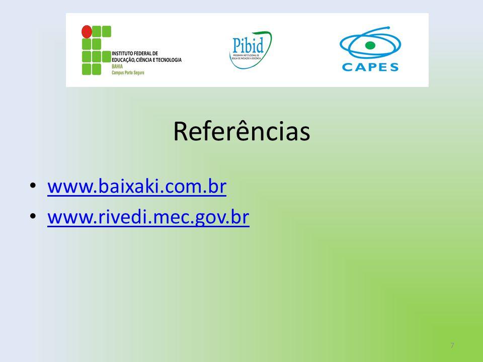 Referências www.baixaki.com.br www.rivedi.mec.gov.br