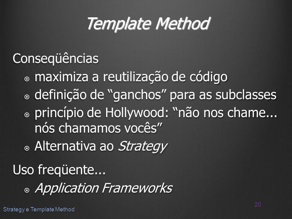 Template Method Conseqüências maximiza a reutilização de código