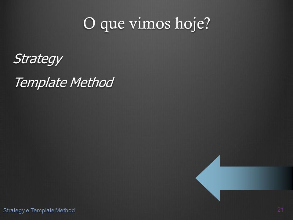 O que vimos hoje Strategy Template Method Strategy e Template Method