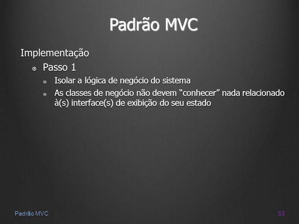 Padrão MVC Implementação Passo 1 Isolar a lógica de negócio do sistema