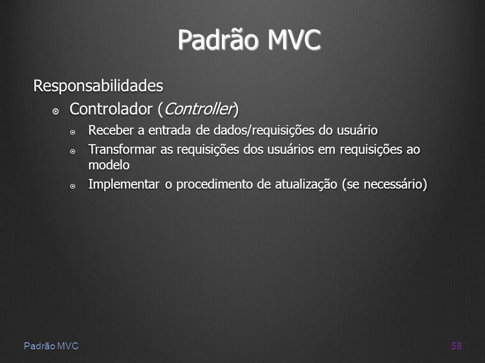 Padrão MVC Responsabilidades Controlador (Controller)
