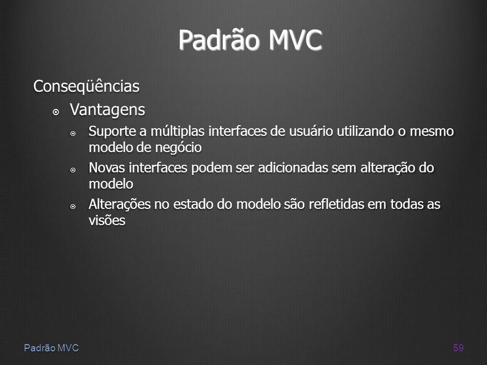 Padrão MVC Conseqüências Vantagens