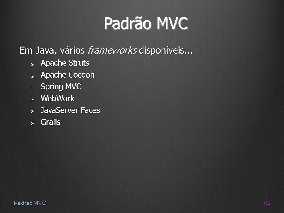 Padrão MVC Em Java, vários frameworks disponíveis... Apache Struts