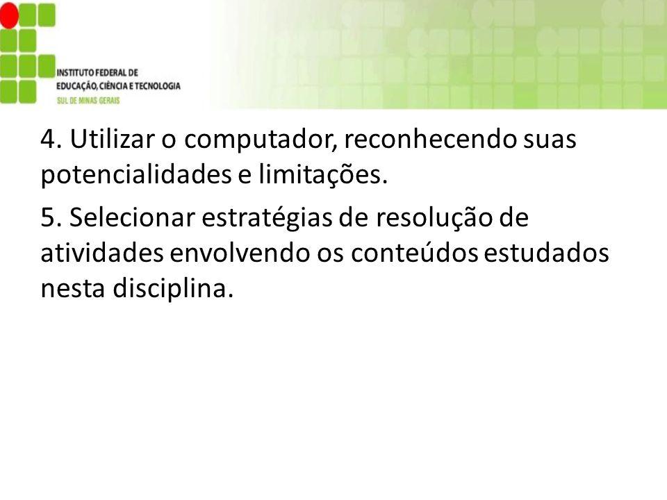 4. Utilizar o computador, reconhecendo suas potencialidades e limitações.