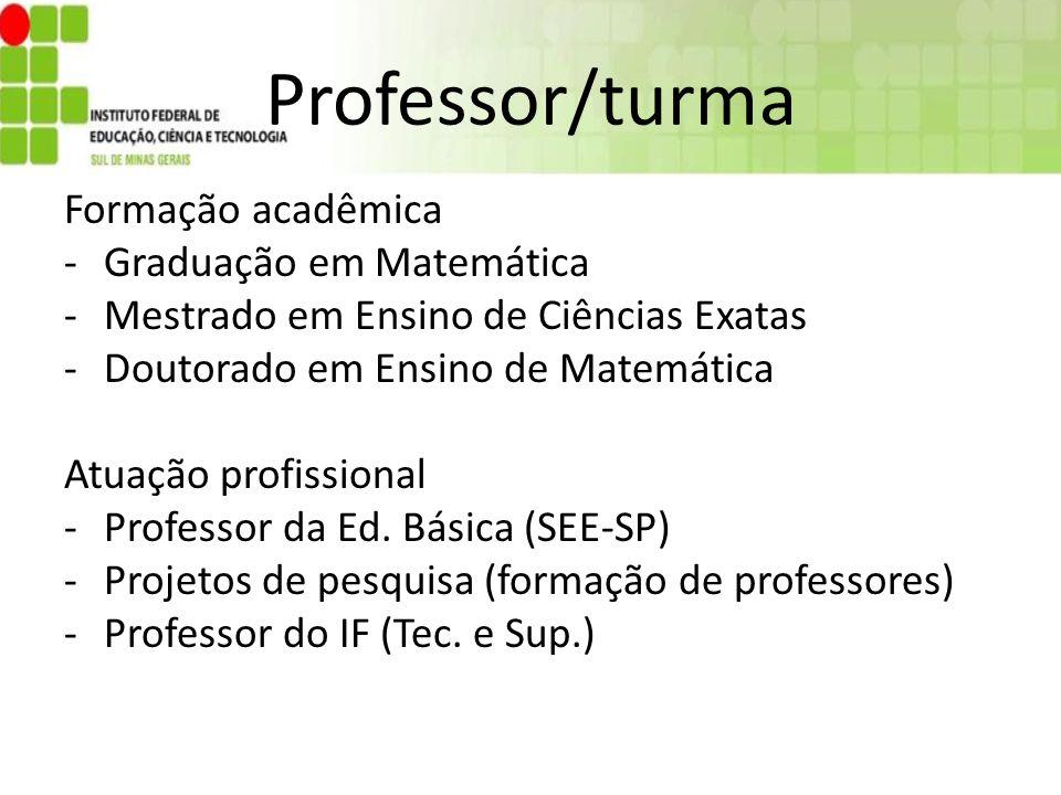 Professor/turma Formação acadêmica Graduação em Matemática