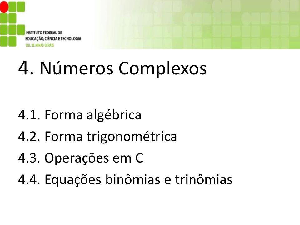 4. Números Complexos 4.1. Forma algébrica 4.2. Forma trigonométrica