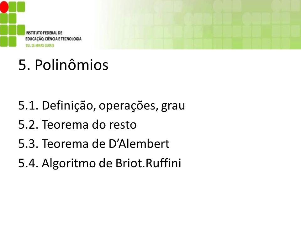 5. Polinômios 5.1. Definição, operações, grau 5.2. Teorema do resto