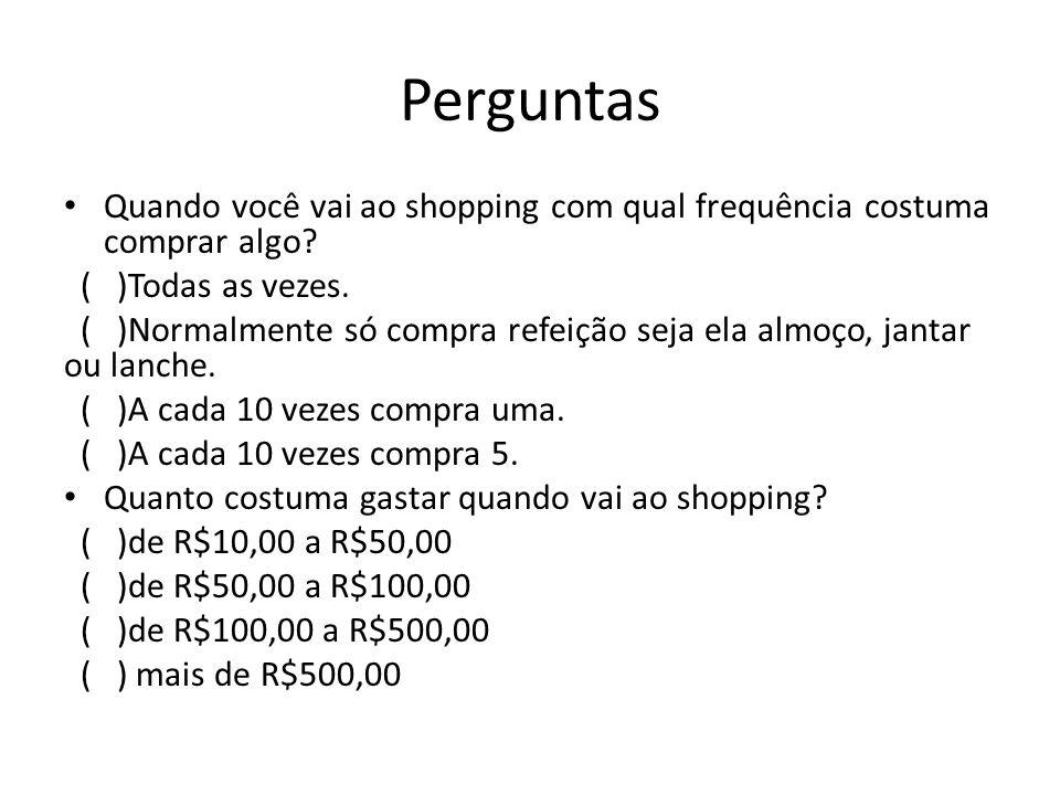 Perguntas Quando você vai ao shopping com qual frequência costuma comprar algo ( )Todas as vezes.