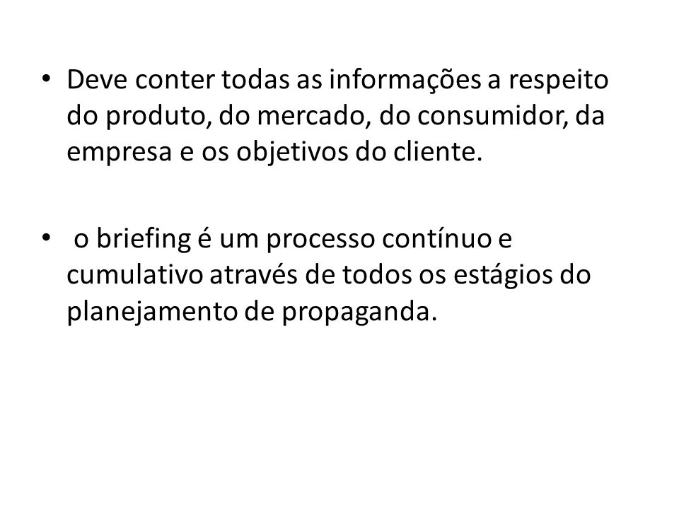 Deve conter todas as informações a respeito do produto, do mercado, do consumidor, da empresa e os objetivos do cliente.