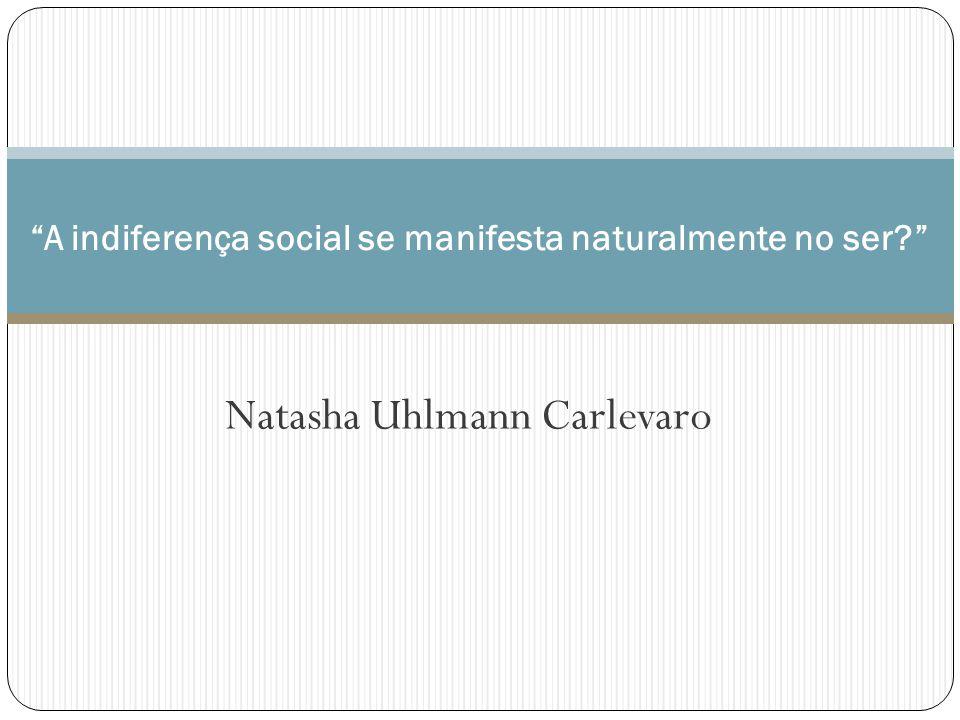 A indiferença social se manifesta naturalmente no ser