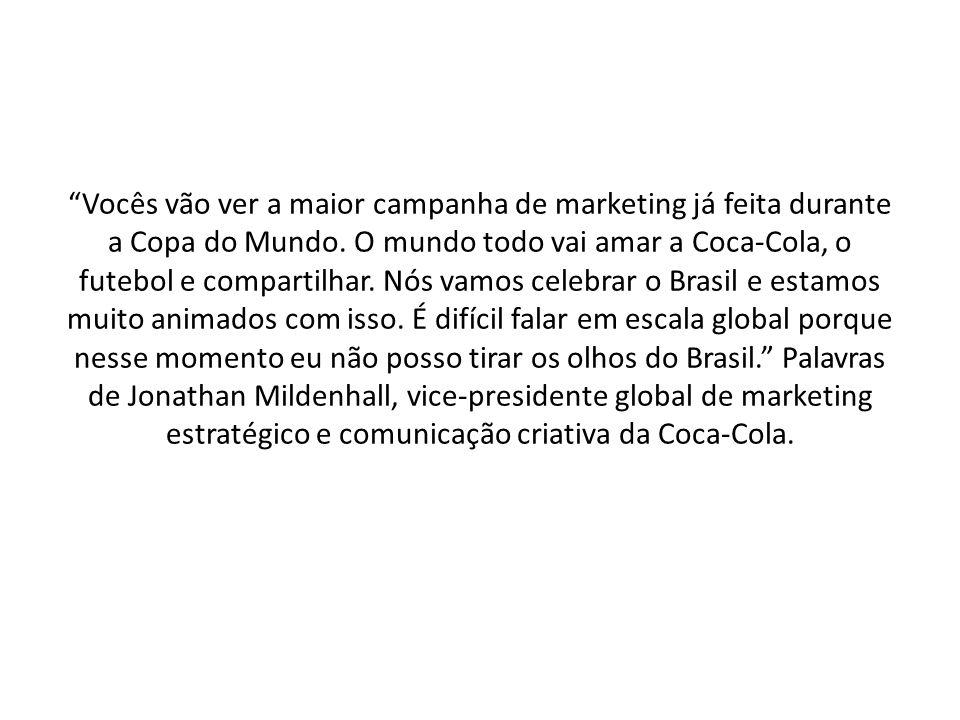 Vocês vão ver a maior campanha de marketing já feita durante a Copa do Mundo.