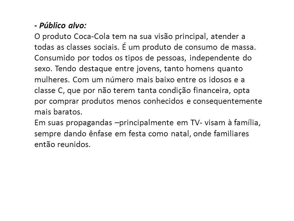 - Público alvo: O produto Coca-Cola tem na sua visão principal, atender a todas as classes sociais.