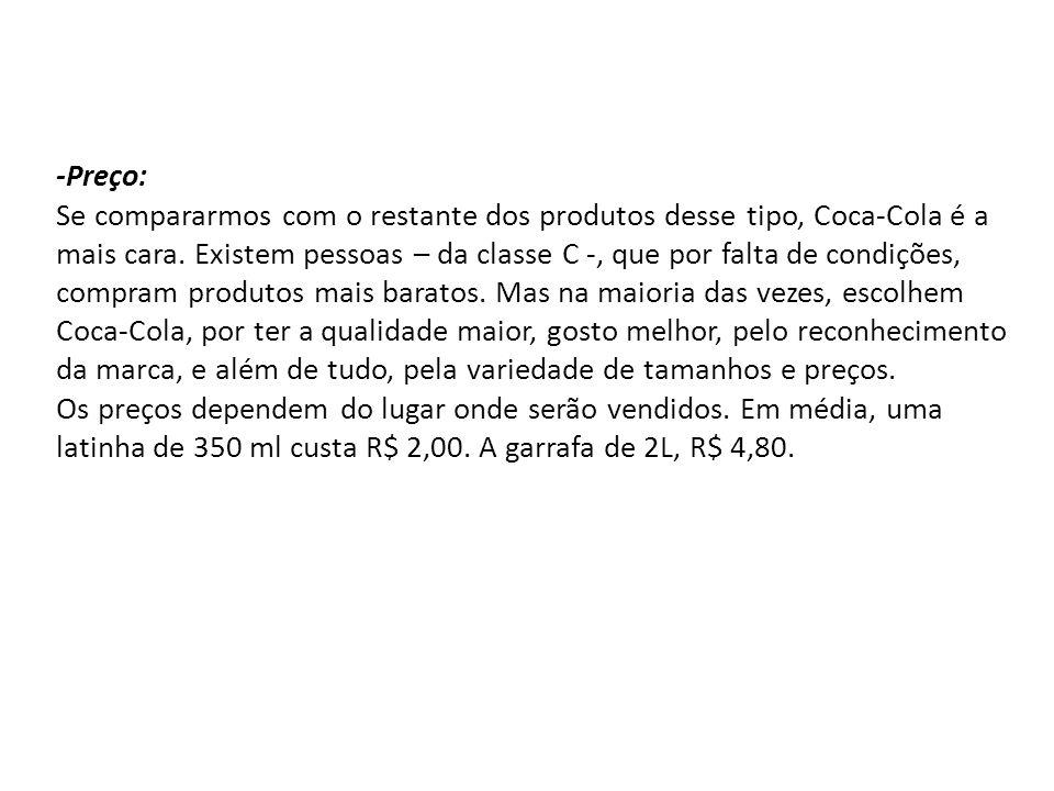-Preço: Se compararmos com o restante dos produtos desse tipo, Coca-Cola é a mais cara.